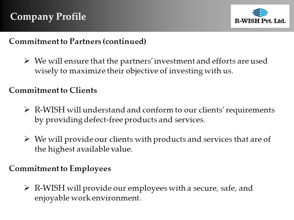 Company Profile Commitment to Partners (continued)  We will ensure that the partners' investment and efforts are used wisely to maximize their object