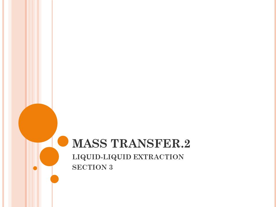 MASS TRANSFER.2 LIQUID-LIQUID EXTRACTION SECTION 3