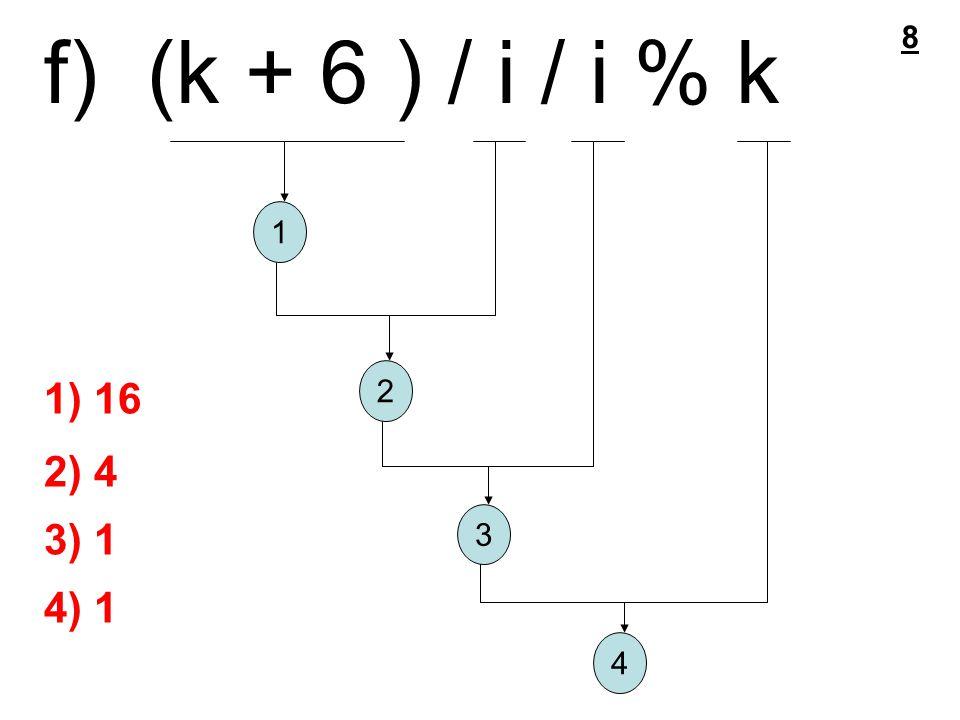 f) (k + 6 ) / i / i % k 1 2 3 4 1) 16 2) 4 3) 1 4) 1 8