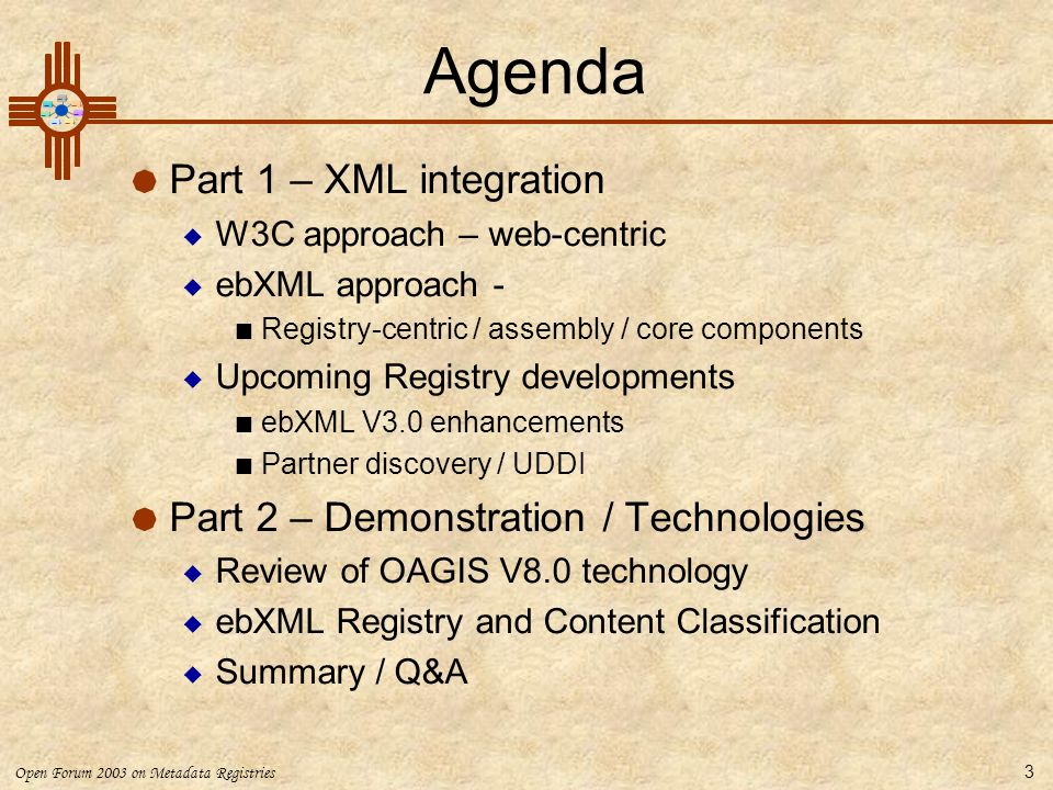 Open Forum 2003 on Metadata Registries 44 Implementing ebXML roadmap Existing IntegrationNew Deployment 1Install messaging 2Create partner delivery details 3Document business processAgree on business process 4Migrate existing payloads to new delivery Make assembly definitions Select payload standards Make assembly definitions Map to applications Build payload content 4Adopt Business Process automation - BPSS 5Cross reference assembly to registry dictionary 6Publish details to registry I N C R E A S I N G M A T U R I T Y