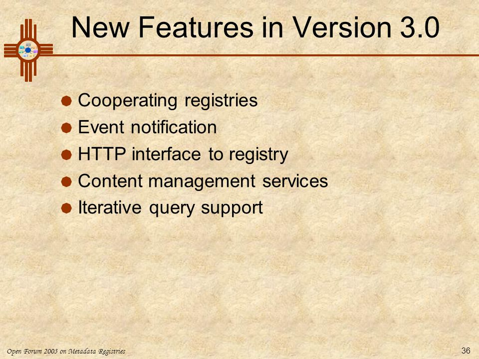 Open Forum 2003 on Metadata Registries 36 New Features in Version 3.0  Cooperating registries  Event notification  HTTP interface to registry  Con