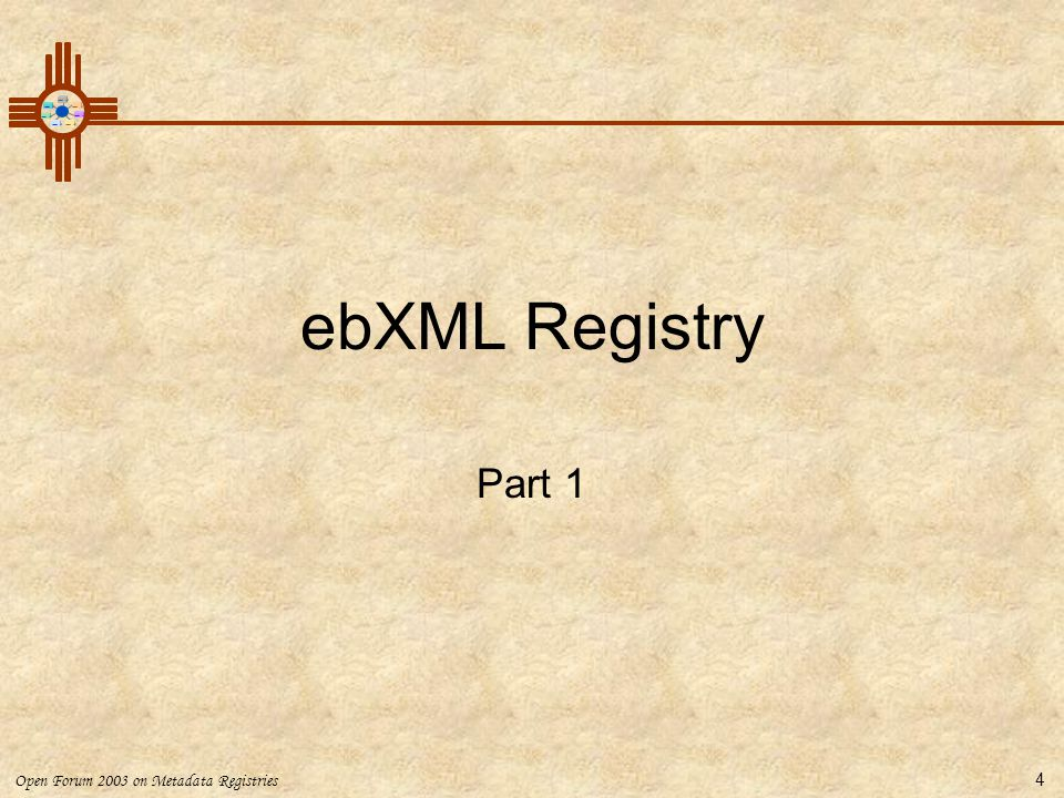 Open Forum 2003 on Metadata Registries 15 ebXML Approach  registry-centric  assembly and context  core components  legacy non-XML payloads
