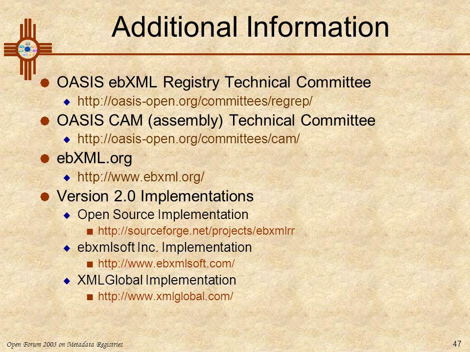 Open Forum 2003 on Metadata Registries 47 Additional Information  OASIS ebXML Registry Technical Committee  http://oasis-open.org/committees/regrep/