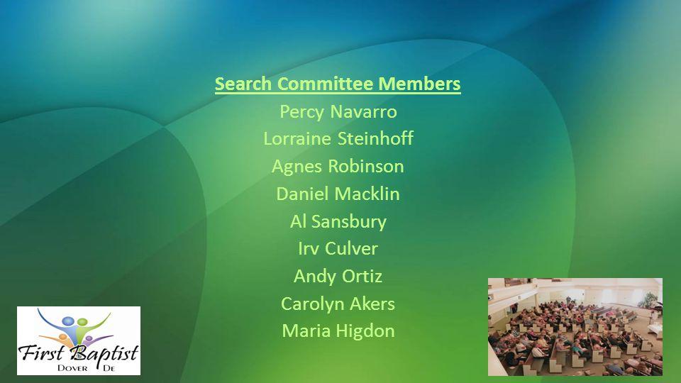 Search Committee Members Percy Navarro Lorraine Steinhoff Agnes Robinson Daniel Macklin Al Sansbury Irv Culver Andy Ortiz Carolyn Akers Maria Higdon