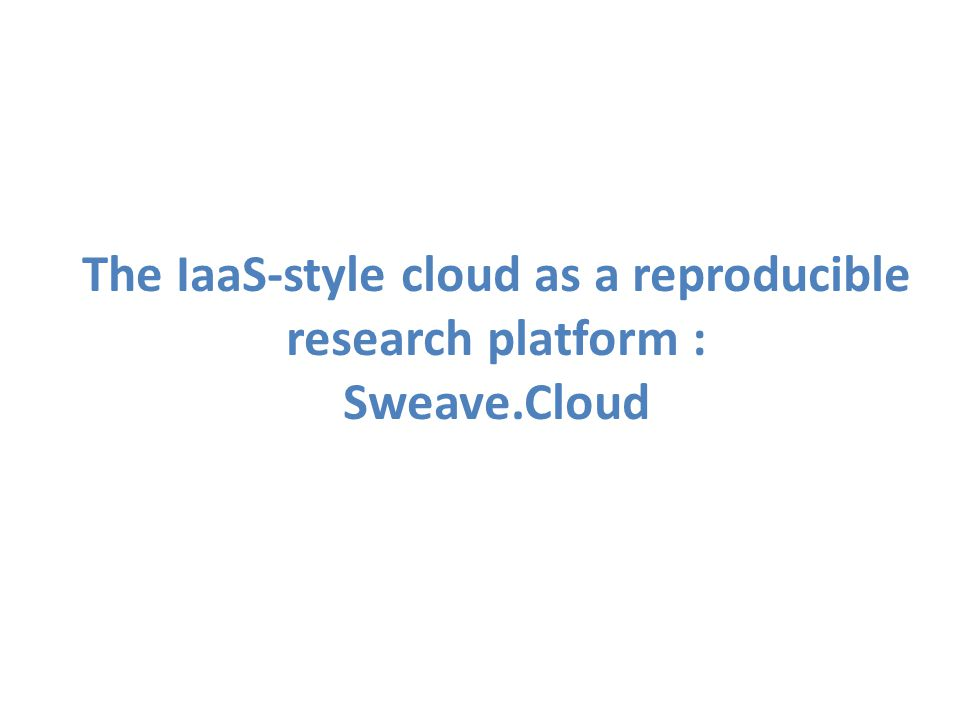 The IaaS-style cloud as a reproducible research platform : Sweave.Cloud
