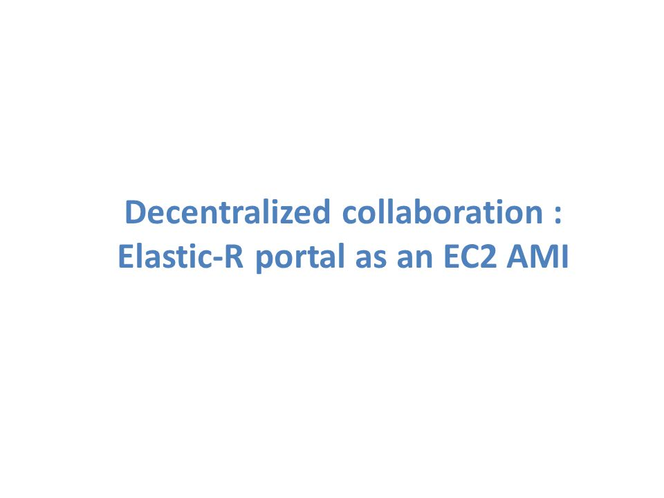 Decentralized collaboration : Elastic-R portal as an EC2 AMI
