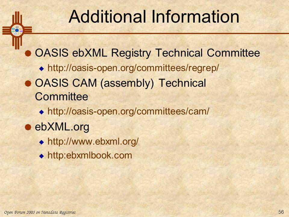Open Forum 2003 on Metadata Registries 56 Additional Information  OASIS ebXML Registry Technical Committee  http://oasis-open.org/committees/regrep/