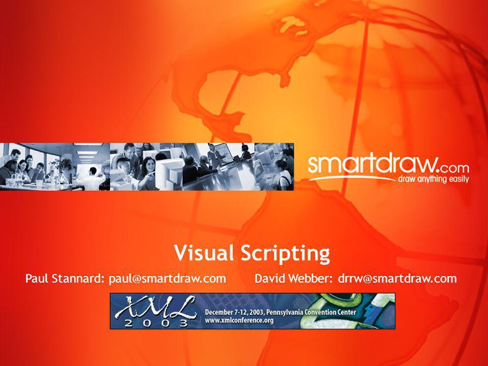 Visual Scripting Paul Stannard: paul@smartdraw.com David Webber: drrw@smartdraw.com