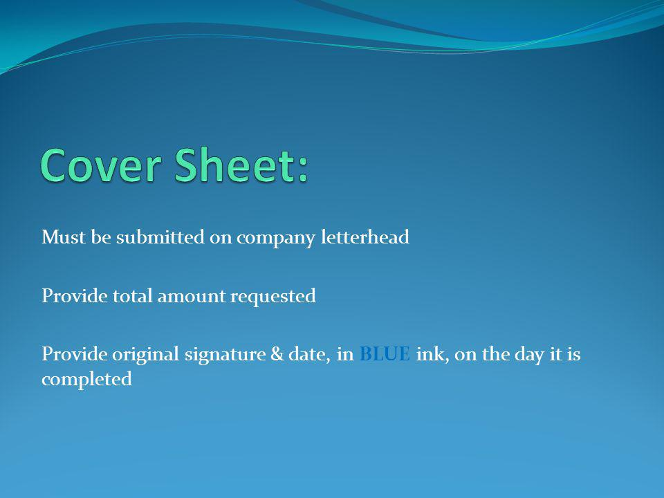Must be submitted on company letterhead Provide total amount requested Provide original signature & date, in BLUE ink, on the day it is completed