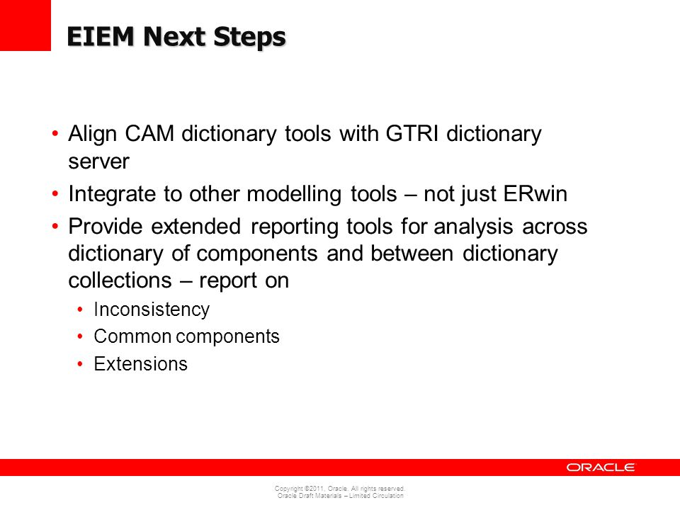 Copyright ©2011, Oracle. All rights reserved. Oracle Draft Materials – Limited Circulation EIEM Next Steps Align CAM dictionary tools with GTRI dictio