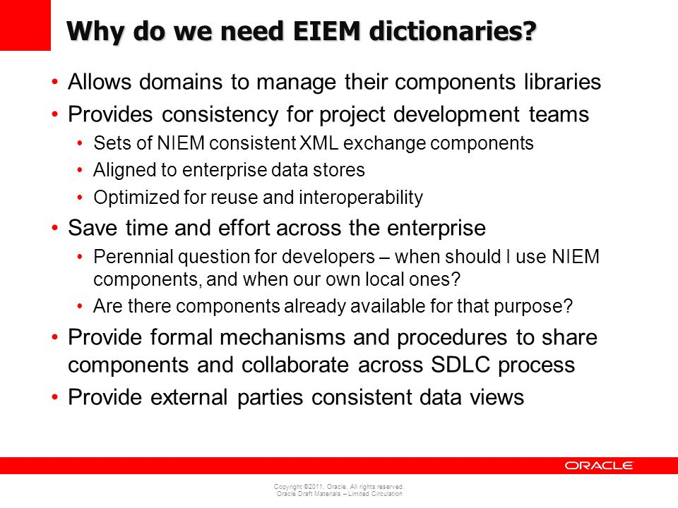Copyright ©2011, Oracle. All rights reserved. Oracle Draft Materials – Limited Circulation Why do we need EIEM dictionaries? Allows domains to manage