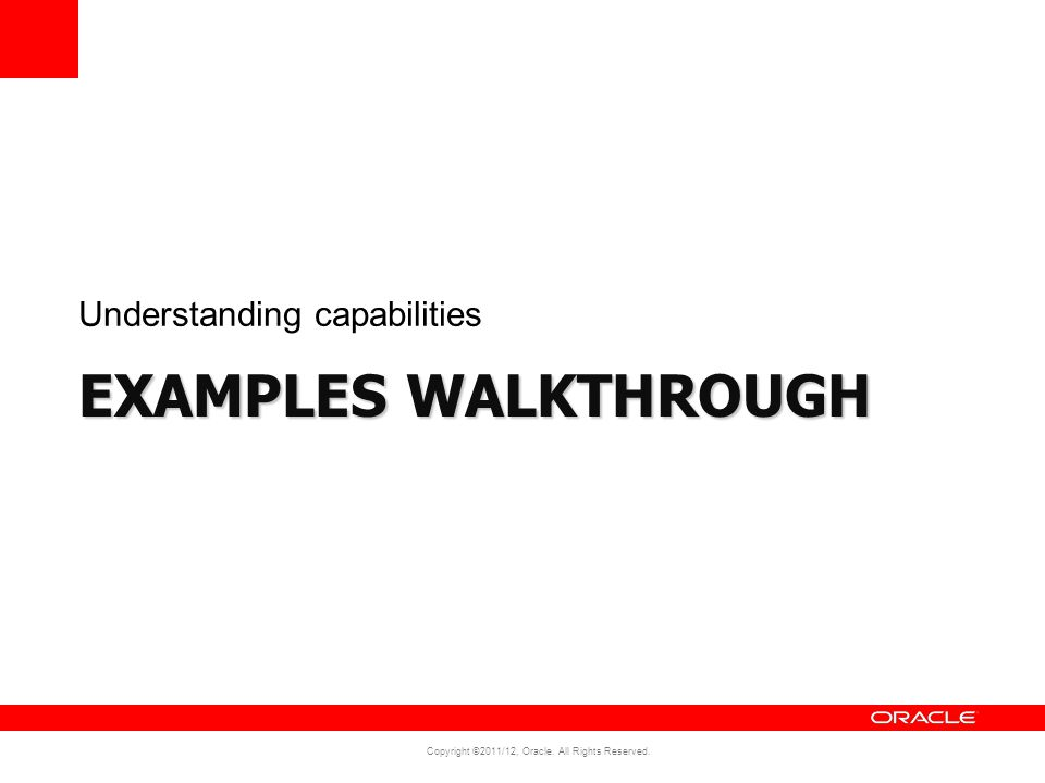 Copyright ©2011/12, Oracle. All Rights Reserved. EXAMPLES WALKTHROUGH Understanding capabilities