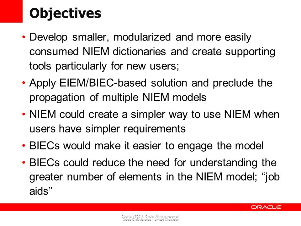 Objectives Develop smaller, modularized and more easily consumed NIEM dictionaries and create supporting tools particularly for new users; Apply EIEM/