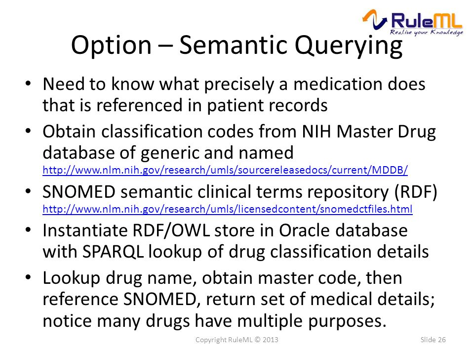 Option – Semantic Querying Need to know what precisely a medication does that is referenced in patient records Obtain classification codes from NIH Ma