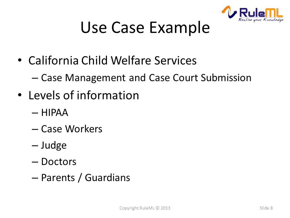 Use Case Example California Child Welfare Services – Case Management and Case Court Submission Levels of information – HIPAA – Case Workers – Judge –
