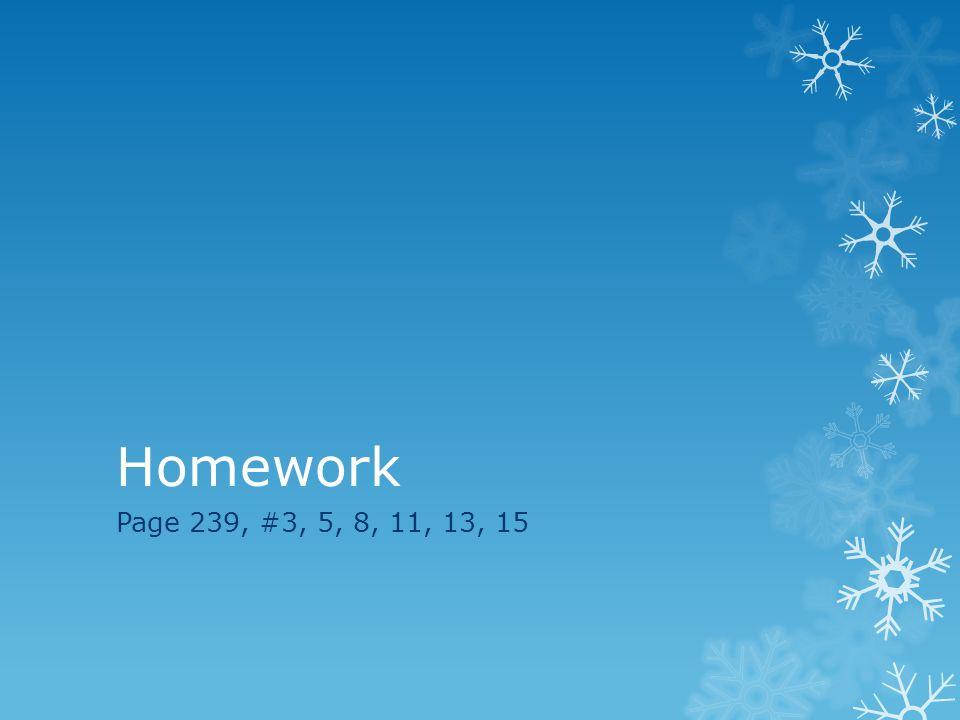 Homework Page 239, #3, 5, 8, 11, 13, 15