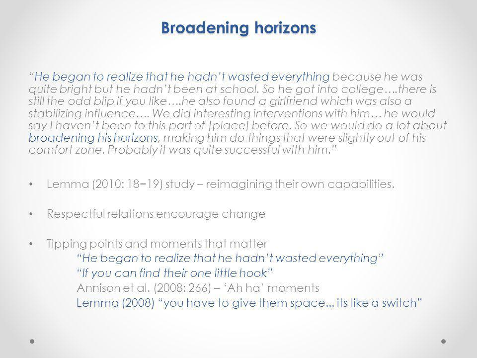 "Broadening horizons ""He began to realize that he hadn't wasted everything because he was quite bright but he hadn't been at school. So he got into col"