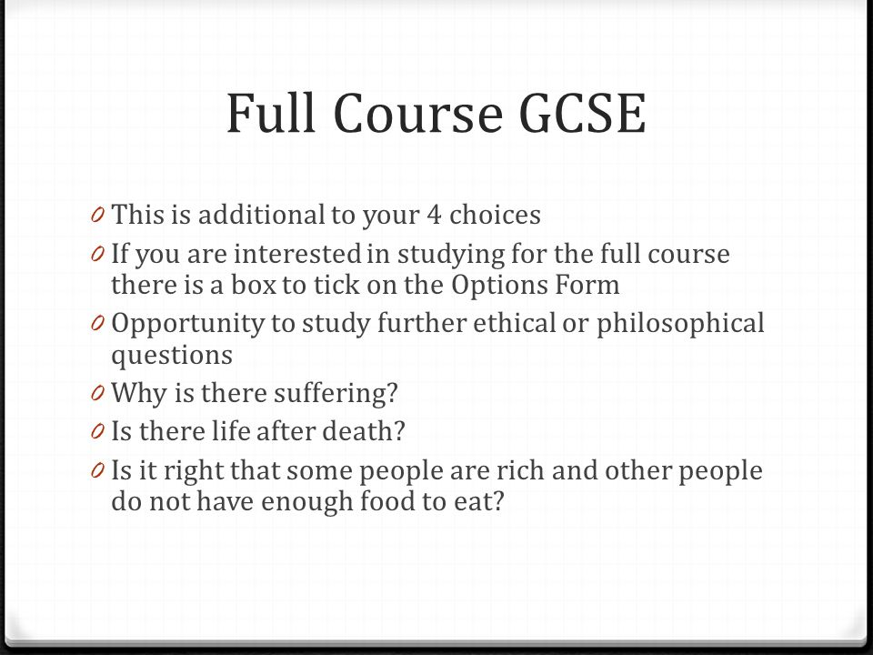 0 This is additional to your 4 choices 0 If you are interested in studying for the full course there is a box to tick on the Options Form 0 Opportunity to study further ethical or philosophical questions 0 Why is there suffering.