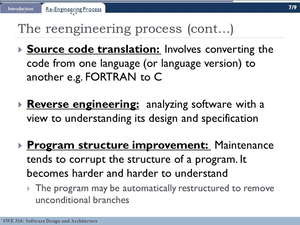SWE 316: Software Design and Architecture The reengineering process (cont...)  Source code translation: Involves converting the code from one language (or language version) to another e.g.