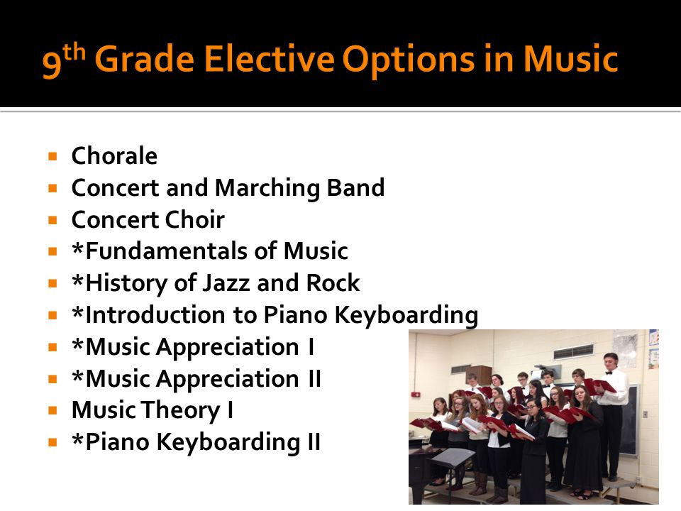  Chorale  Concert and Marching Band  Concert Choir  *Fundamentals of Music  *History of Jazz and Rock  *Introduction to Piano Keyboarding  *Music Appreciation I  *Music Appreciation II  Music Theory I  *Piano Keyboarding II