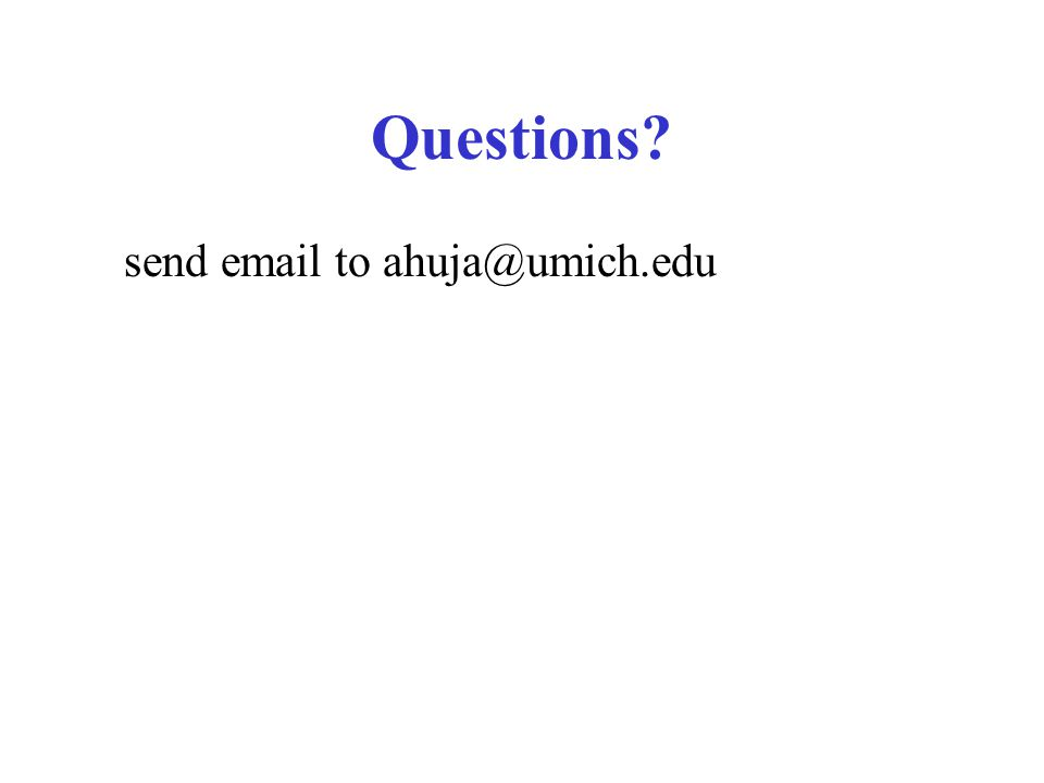 Questions send email to ahuja@umich.edu
