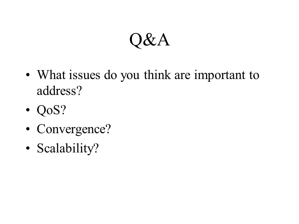 Q&A What issues do you think are important to address QoS Convergence Scalability