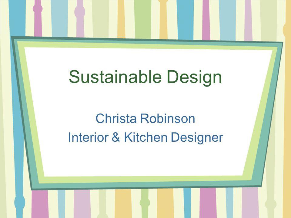 Sustainable Design Christa Robinson Interior & Kitchen Designer