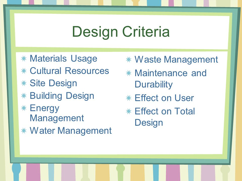 Design Criteria Materials Usage Cultural Resources Site Design Building Design Energy Management Water Management Waste Management Maintenance and Durability Effect on User Effect on Total Design