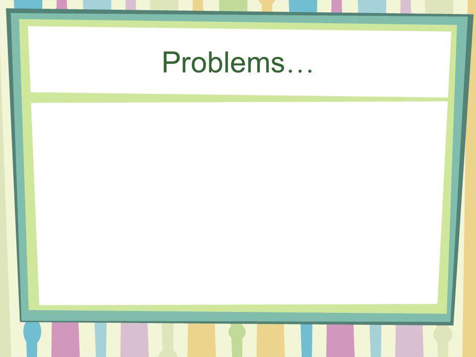 Problems …