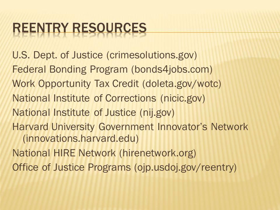 U.S. Dept. of Justice (crimesolutions.gov) Federal Bonding Program (bonds4jobs.com) Work Opportunity Tax Credit (doleta.gov/wotc) National Institute o