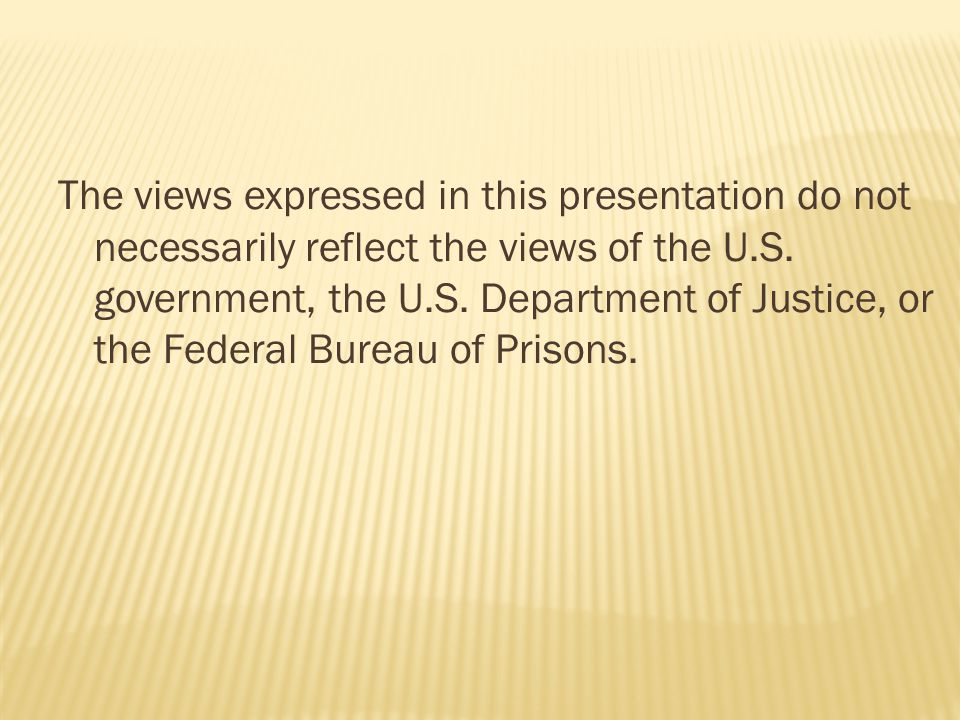 The views expressed in this presentation do not necessarily reflect the views of the U.S.