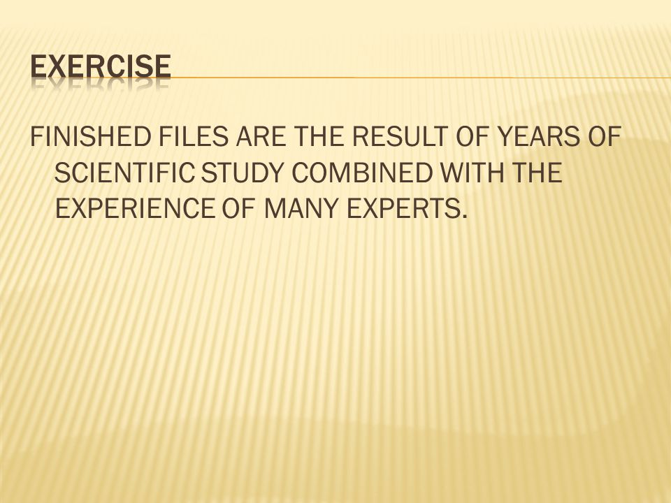 FINISHED FILES ARE THE RESULT OF YEARS OF SCIENTIFIC STUDY COMBINED WITH THE EXPERIENCE OF MANY EXPERTS.