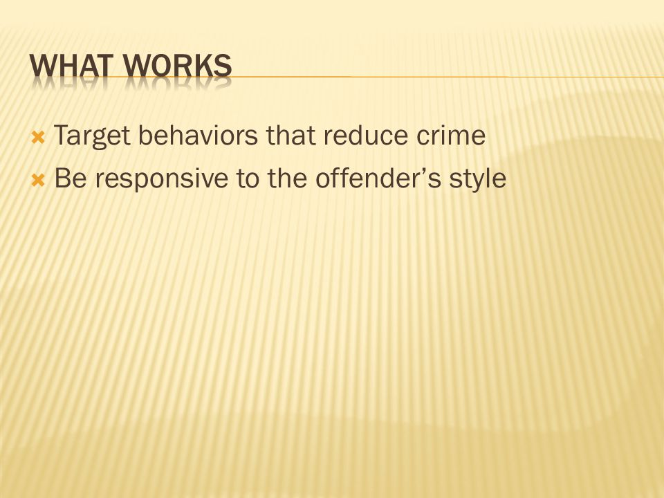  Target behaviors that reduce crime  Be responsive to the offender's style