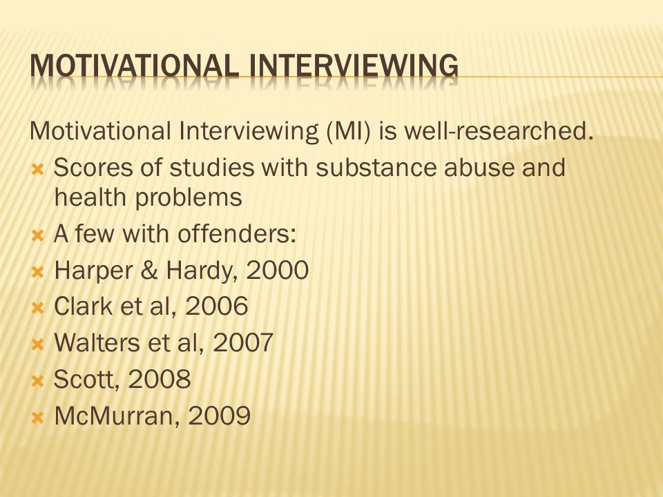 Motivational Interviewing (MI) is well-researched.