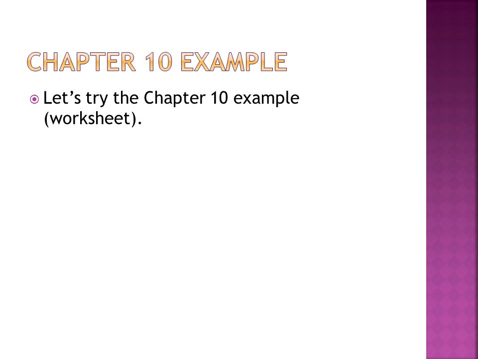  Let's try the Chapter 10 example (worksheet).
