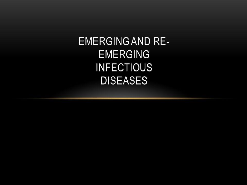 FACTORS INVOLVED IN THE EMERGENCE OF INFECTIOUS DISEASES 7.Microbial evolution and the development of resistance to antibiotics and other antimicrobial drugs 8.Changes in ecology and climate 9.Modern medicine (e.g.