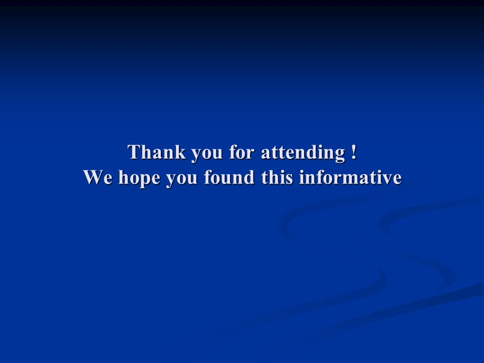 Thank you for attending ! We hope you found this informative