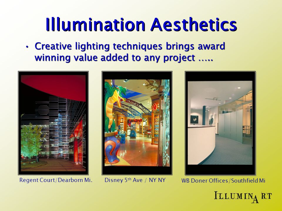 Illumination Aesthetics Creative lighting techniques brings award winning value added to any project …..