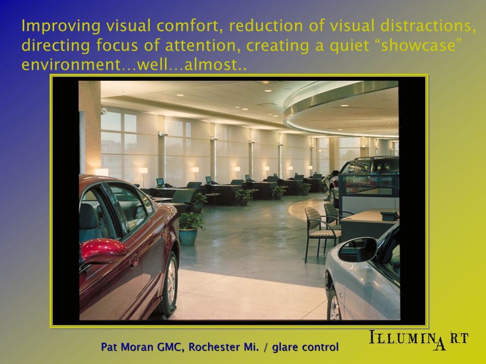 Improving visual comfort, reduction of visual distractions, directing focus of attention, creating a quiet showcase environment…well…almost..