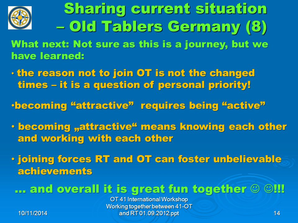 Sharing current situation – Old Tablers Germany (8) What next: Not sure as this is a journey, but we have learned: the reason not to join OT is not the changed the reason not to join OT is not the changed times – it is a question of personal priority.
