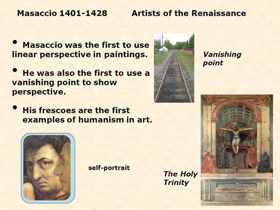 self-portrait Masaccio was the first to use linear perspective in paintings. He was also the first to use a vanishing point to show perspective. His f