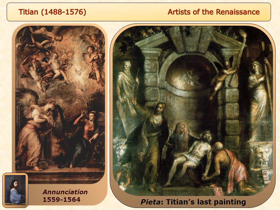 Virgin of the Rocks 1505-1508 Annunciation 1559-1564 Pieta: Titian's last painting
