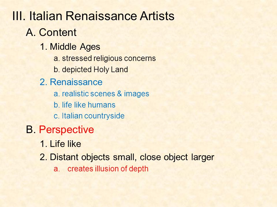 III. Italian Renaissance Artists A. Content 1. Middle Ages a. stressed religious concerns b. depicted Holy Land 2. Renaissance a. realistic scenes & i