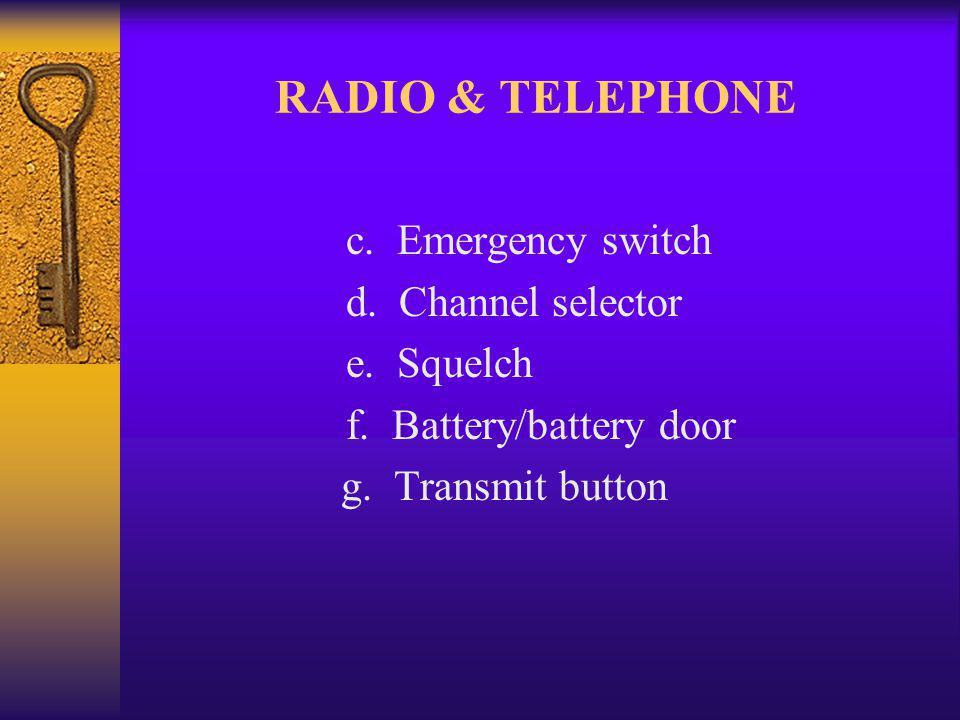 RADIO & TELEPHONE c. Emergency switch d. Channel selector e.