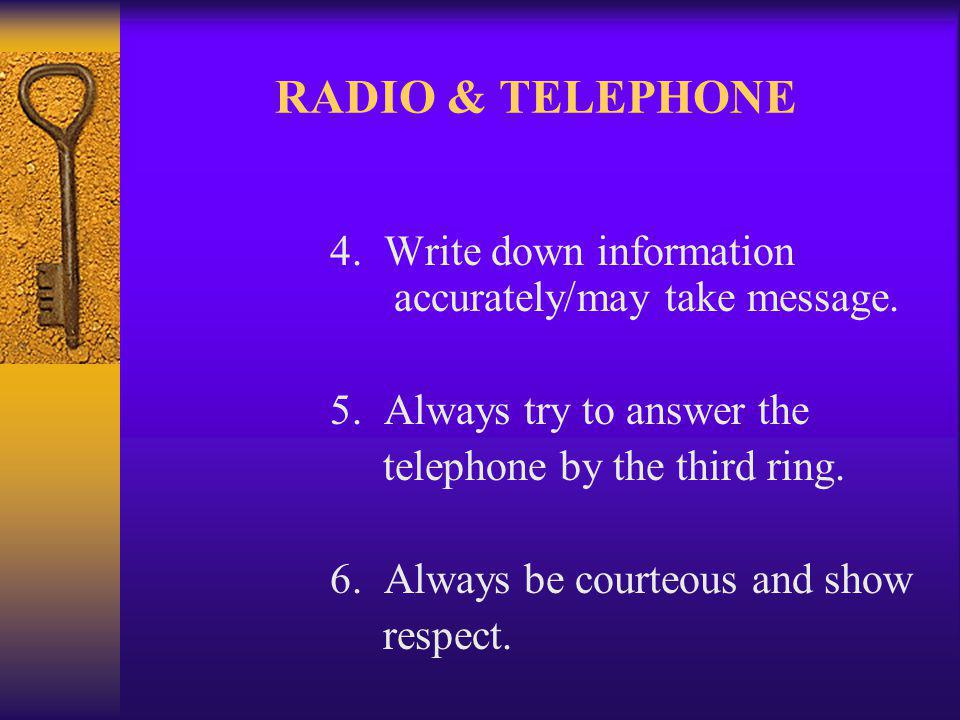 RADIO & TELEPHONE 4. Write down information accurately/may take message.
