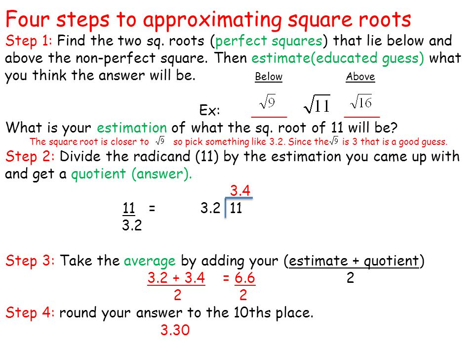 Four steps to approximating square roots Step 1: Find the two sq.