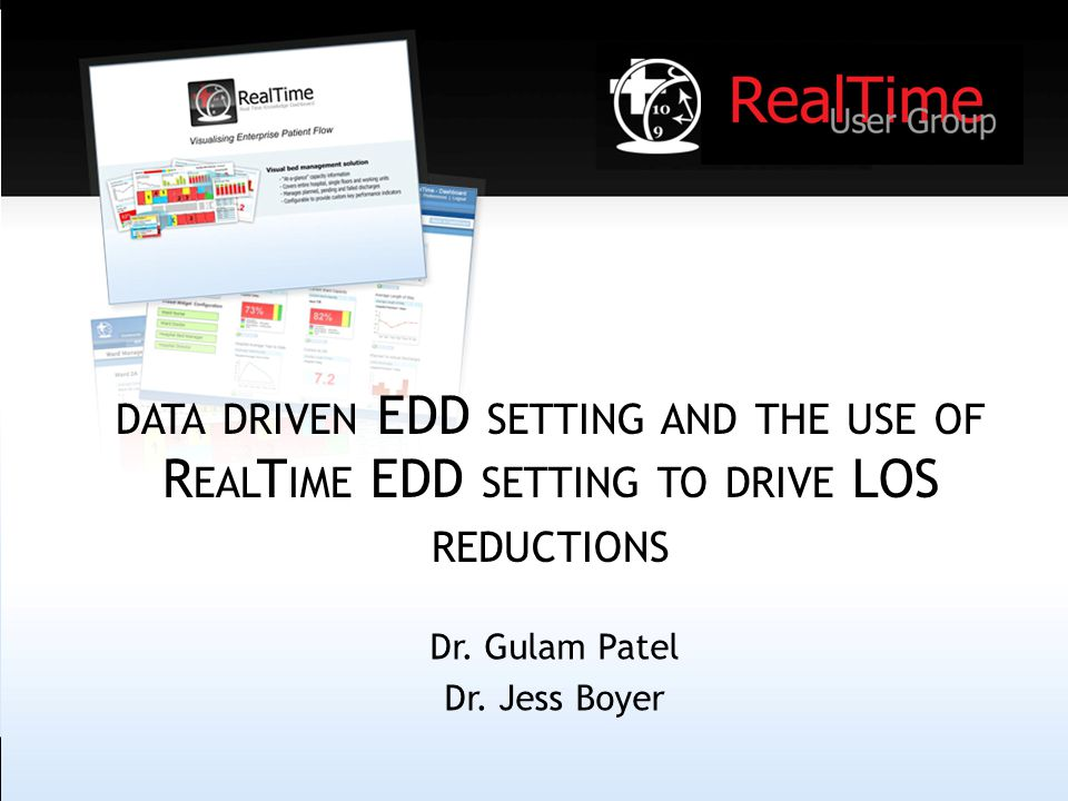 DATA DRIVEN EDD SETTING AND THE USE OF R EAL T IME EDD SETTING TO DRIVE LOS REDUCTIONS Dr.