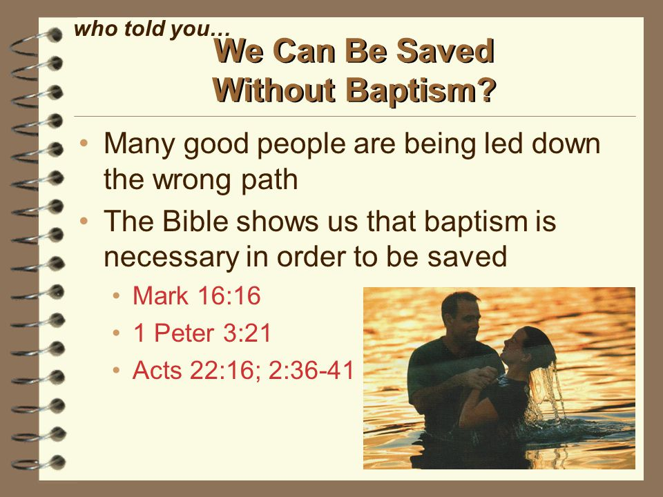 We Can Be Saved Without Baptism.