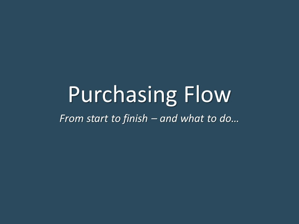Purchasing Flow From start to finish – and what to do…