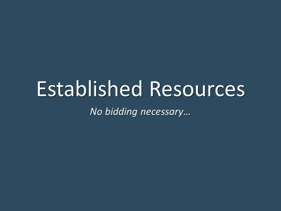 Established Resources No bidding necessary…